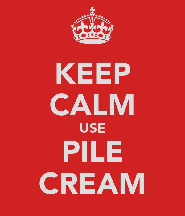 KEEP CALM USE PILE CREAM