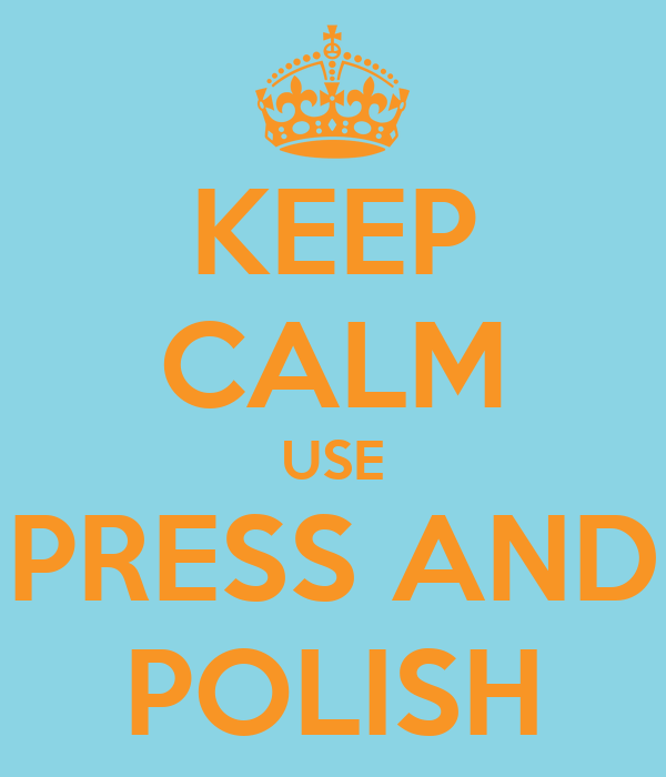 KEEP CALM USE PRESS AND POLISH