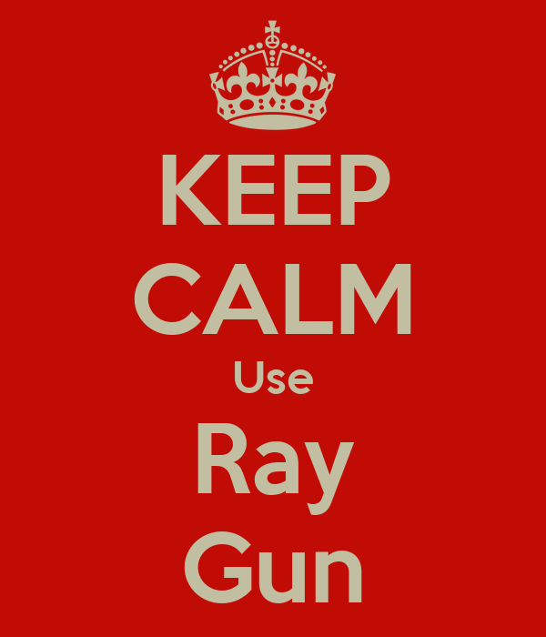 KEEP CALM Use Ray Gun