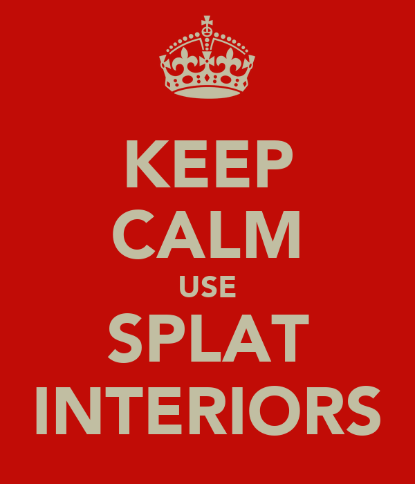 KEEP CALM USE SPLAT INTERIORS