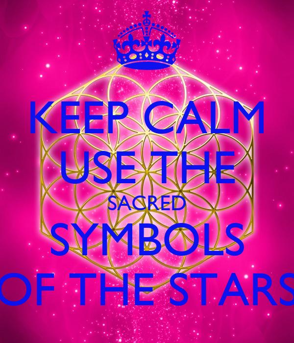 KEEP CALM USE THE SACRED SYMBOLS OF THE STARS