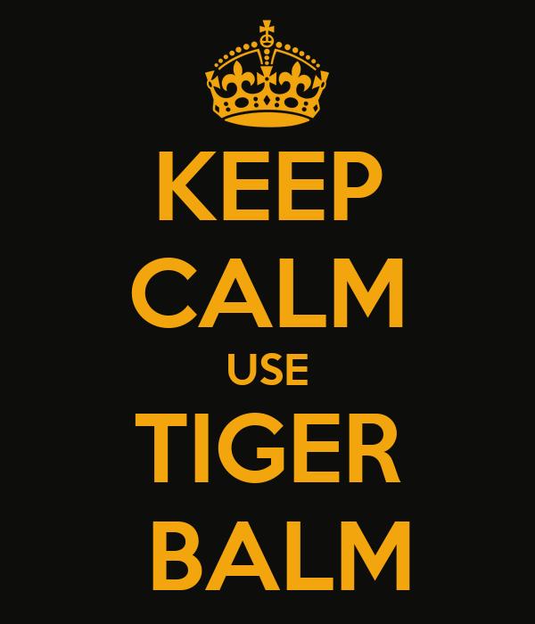 KEEP CALM USE TIGER  BALM