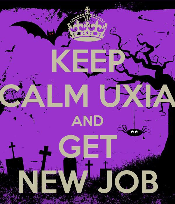 KEEP CALM UXIA AND GET NEW JOB