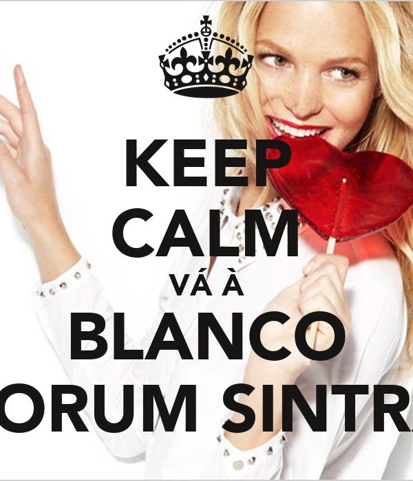 KEEP CALM VÁ À BLANCO FORUM SINTRA