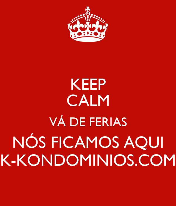 KEEP CALM VÁ DE FERIAS NÓS FICAMOS AQUI K-KONDOMINIOS.COM