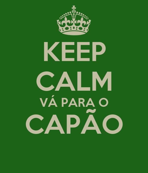 KEEP CALM VÁ PARA O CAPÃO