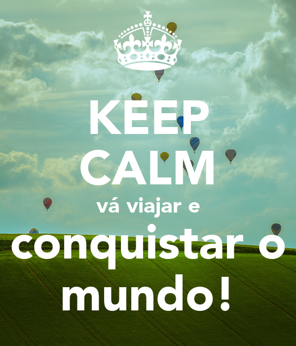 KEEP CALM vá viajar e conquistar o mundo!
