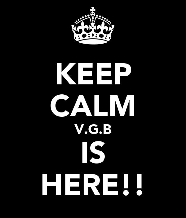KEEP CALM V.G.B IS HERE!!