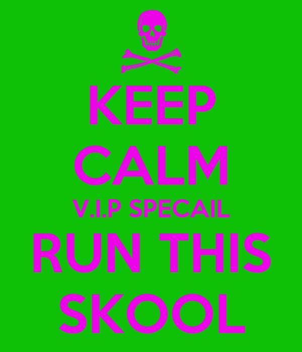 KEEP CALM V.I.P SPECAIL RUN THIS SKOOL
