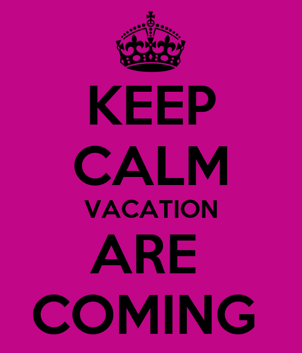 KEEP CALM VACATION ARE  COMING