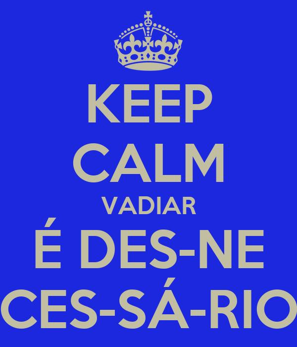KEEP CALM VADIAR É DES-NE CES-SÁ-RIO