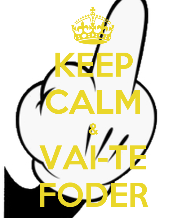 KEEP CALM & VAI-TE FODER