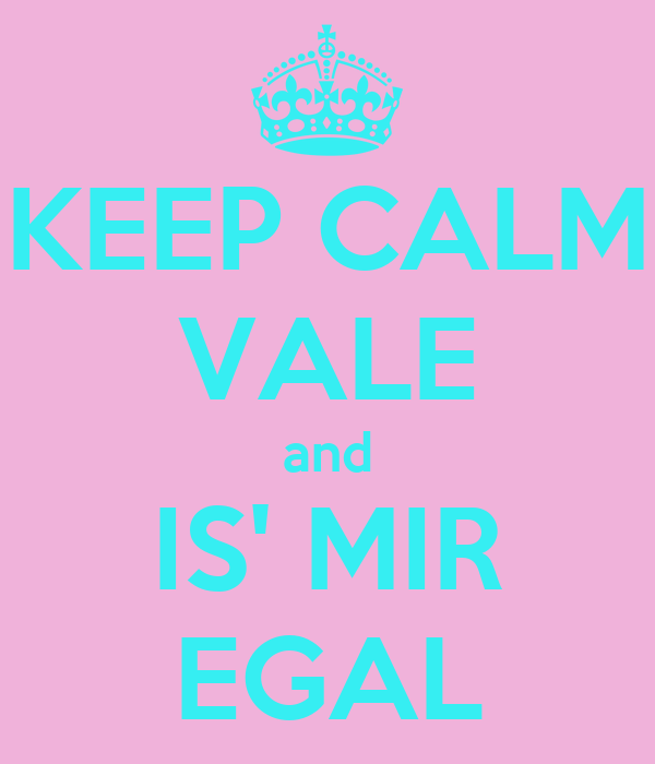 KEEP CALM VALE and IS' MIR EGAL