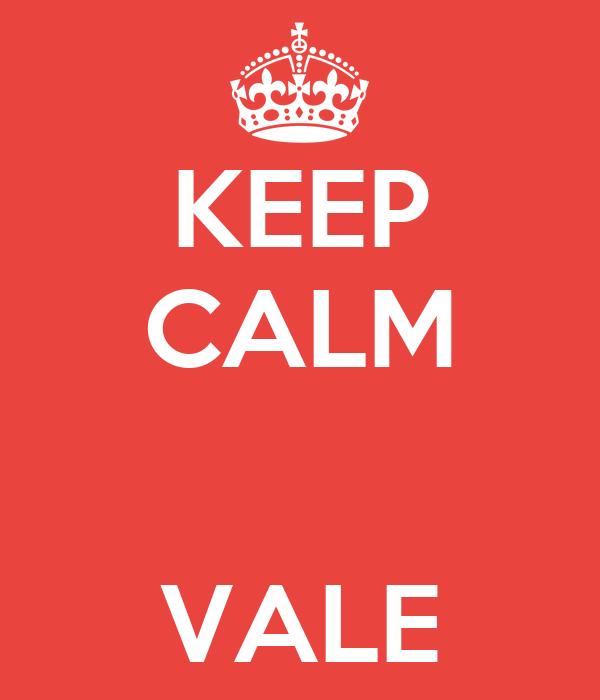 KEEP CALM   VALE