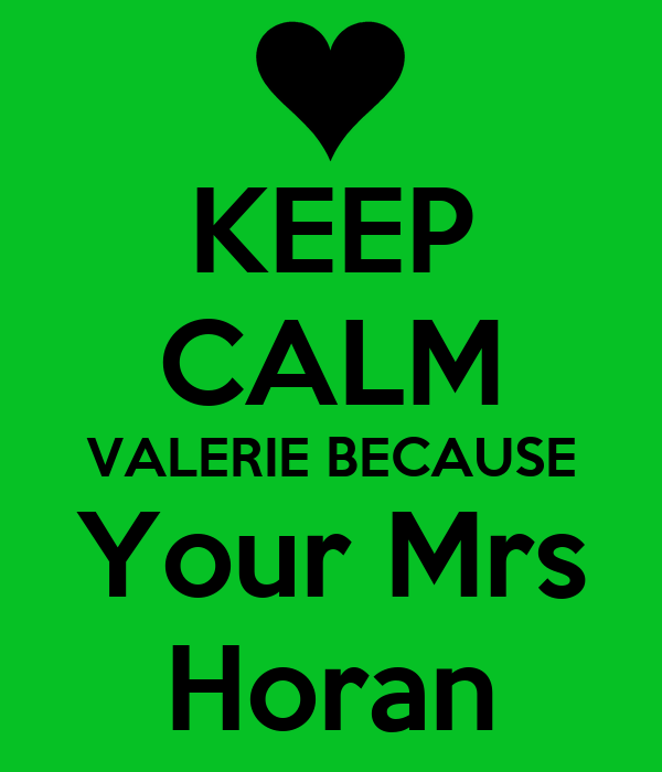 KEEP CALM VALERIE BECAUSE Your Mrs Horan