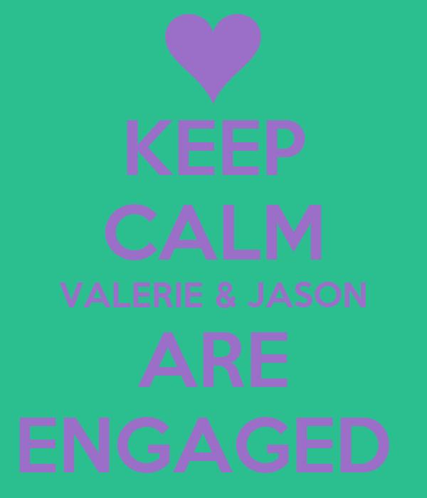 KEEP CALM VALERIE & JASON ARE ENGAGED