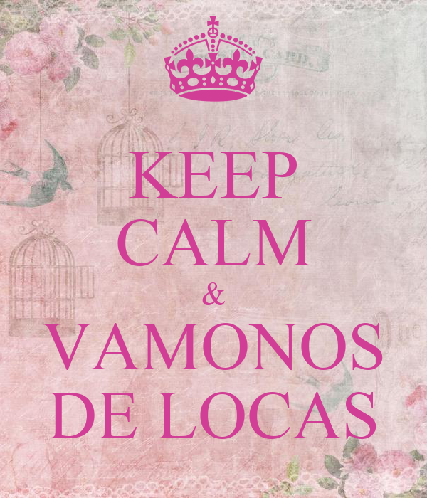 KEEP CALM & VAMONOS DE LOCAS