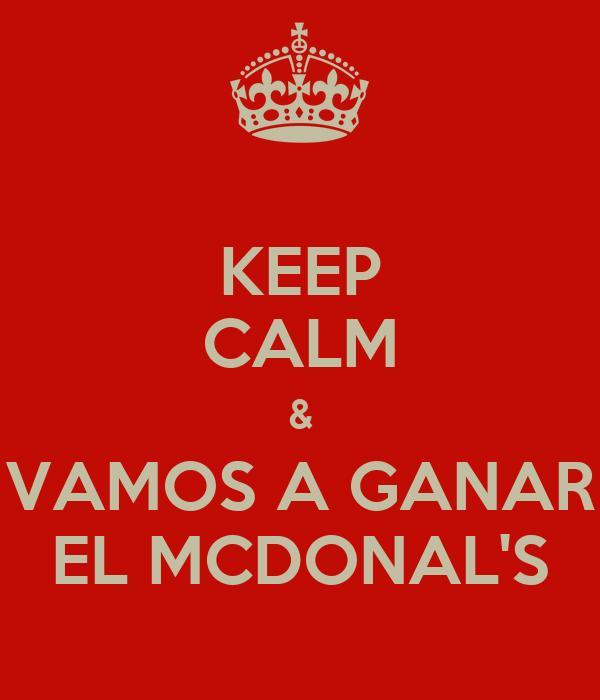 KEEP CALM & VAMOS A GANAR EL MCDONAL'S