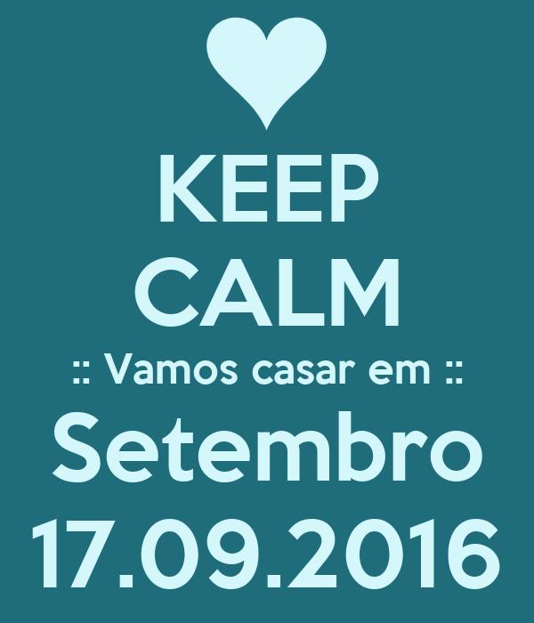 KEEP CALM :: Vamos casar em :: Setembro 17.09.2016