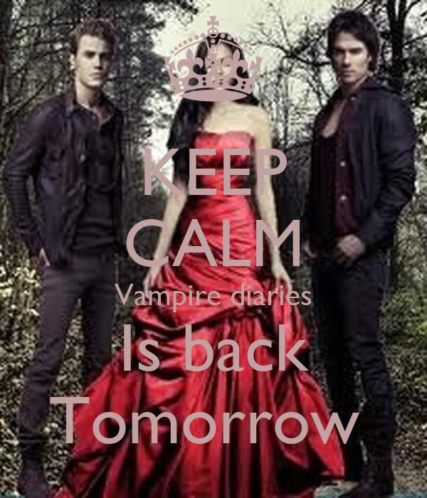KEEP CALM Vampire diaries Is back Tomorrow