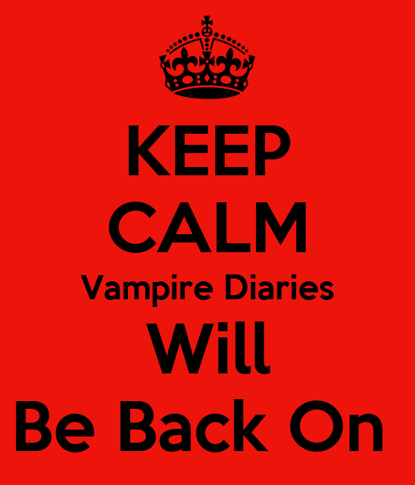 KEEP CALM Vampire Diaries Will Be Back On