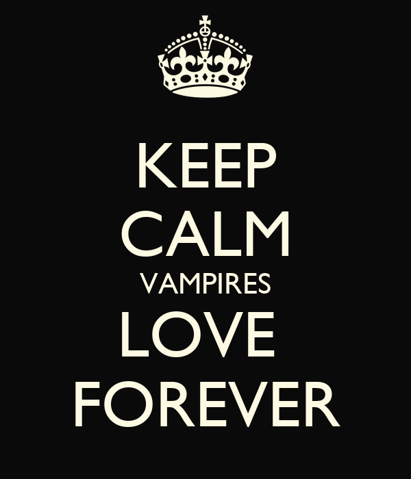 KEEP CALM VAMPIRES LOVE  FOREVER