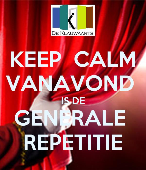 KEEP  CALM VANAVOND  IS DE GENERALE  REPETITIE