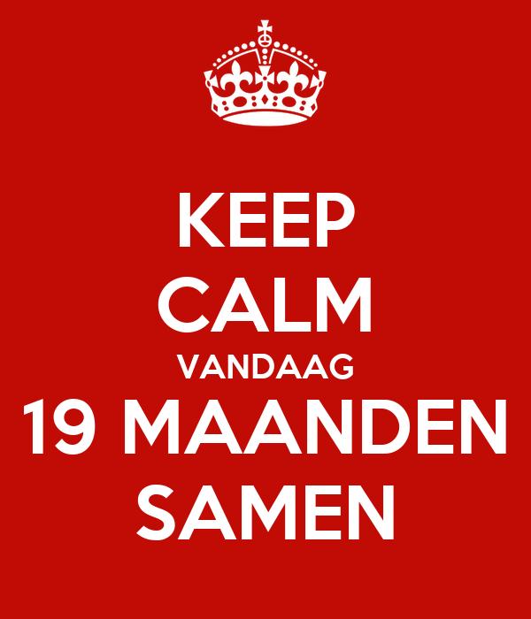 KEEP CALM VANDAAG 19 MAANDEN SAMEN