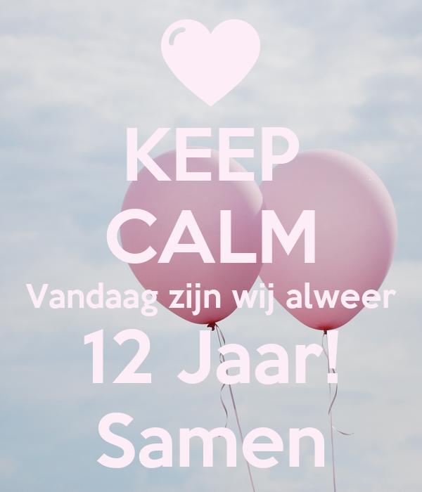 12 jaar samen KEEP CALM Vandaag zijn wij alweer 12 Jaar! Samen Poster | Melody  12 jaar samen