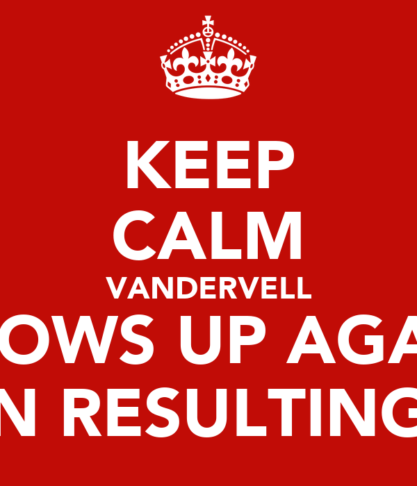 KEEP CALM VANDERVELL SHOWS UP AGAIN IN RESULTING.