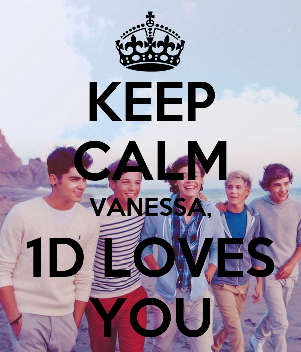 KEEP CALM VANESSA, 1D LOVES YOU