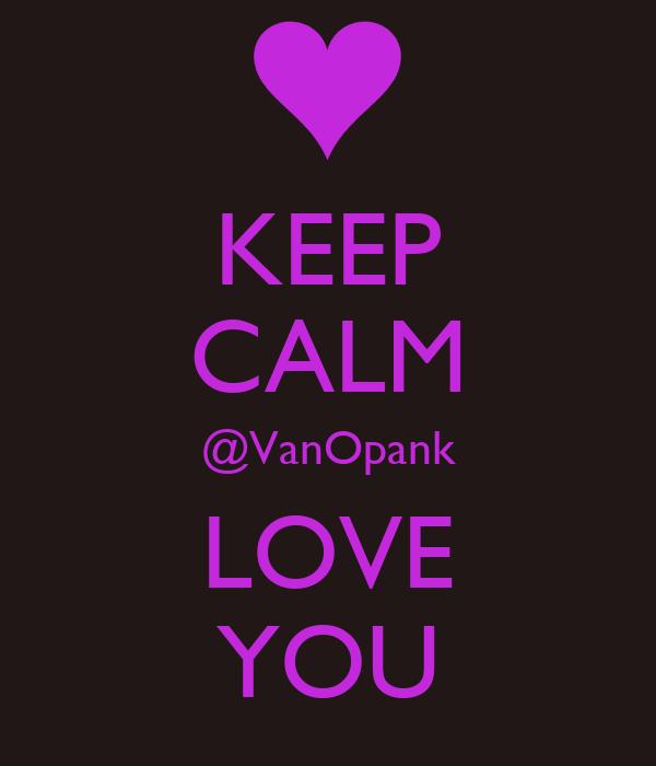 KEEP CALM @VanOpank LOVE YOU