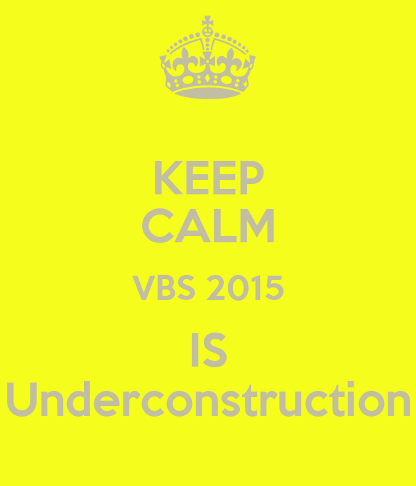 KEEP CALM VBS 2015 IS Underconstruction