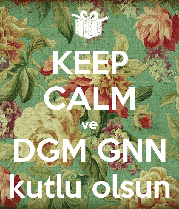KEEP CALM ve DGM GNN kutlu olsun