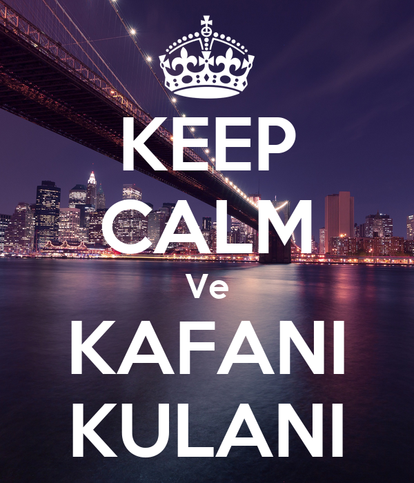 KEEP CALM Ve KAFANI KULANI