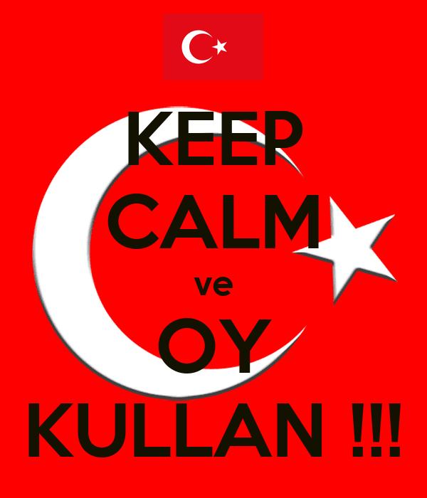KEEP CALM ve OY KULLAN !!!