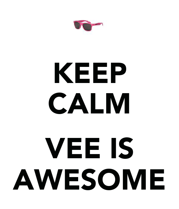 KEEP CALM  VEE IS AWESOME