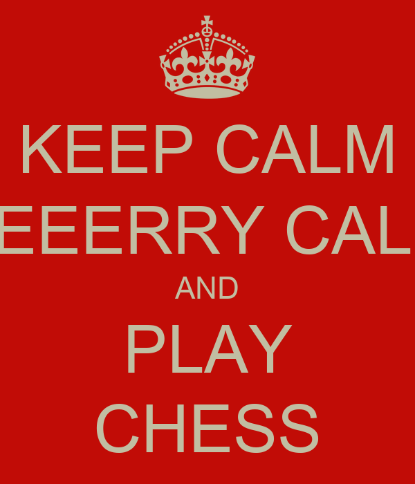 KEEP CALM VEEERRY CALM AND PLAY CHESS