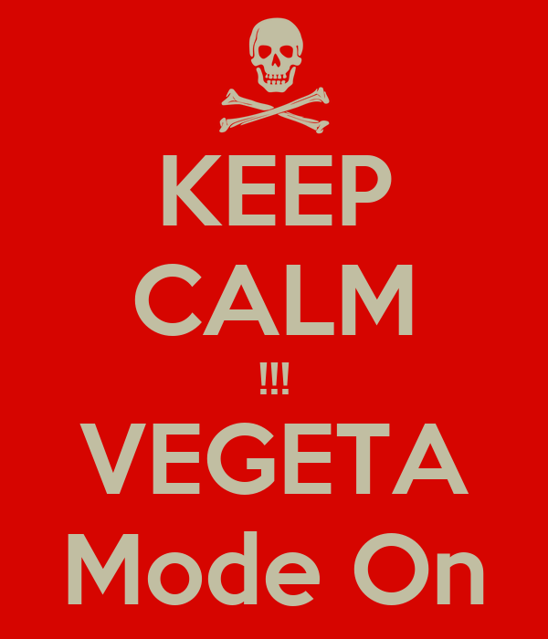 KEEP CALM !!! VEGETA Mode On