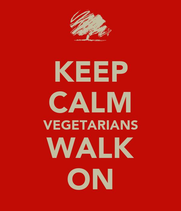 KEEP CALM VEGETARIANS WALK ON