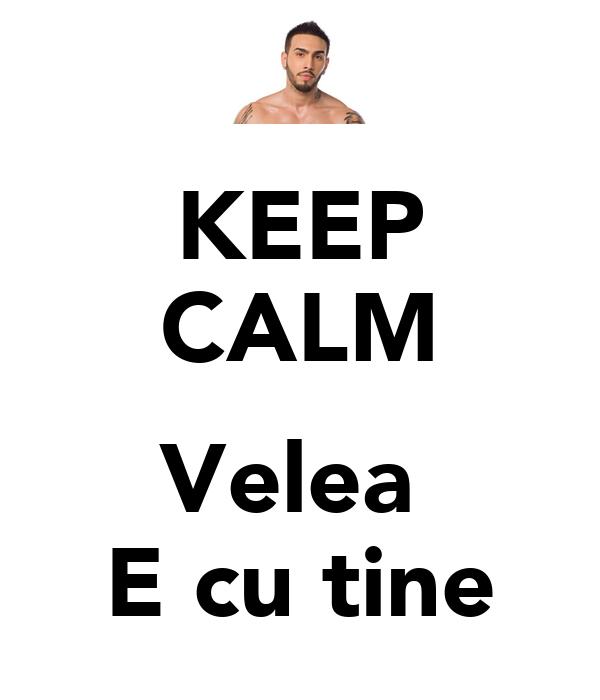 KEEP CALM  Velea  E cu tine