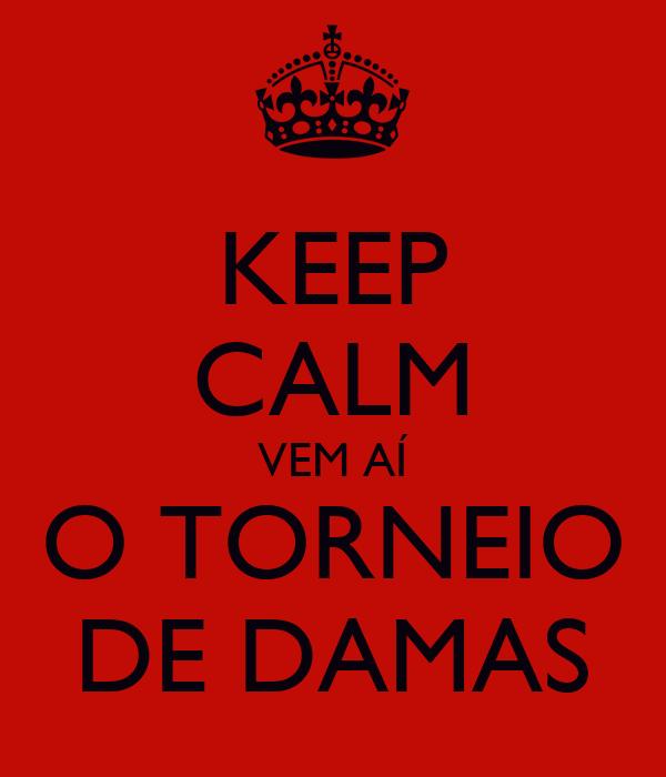 KEEP CALM VEM AÍ O TORNEIO DE DAMAS