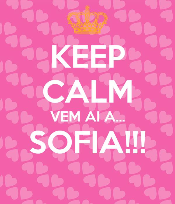 KEEP CALM VEM AI A... SOFIA!!!
