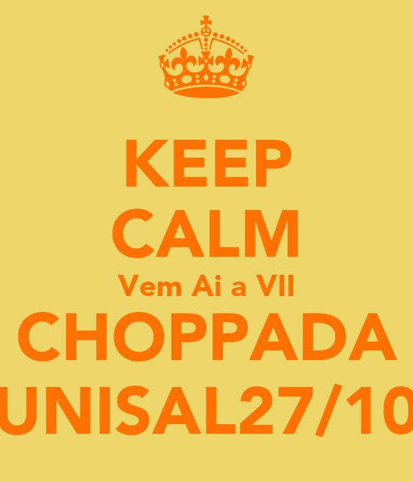 KEEP CALM Vem Ai a VII CHOPPADA UNISAL27/10