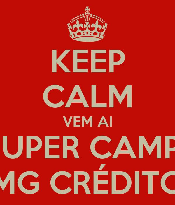 KEEP CALM VEM AI UMA SUPER CAMPANHA MG CRÉDITO