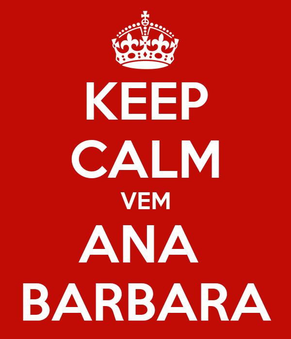KEEP CALM VEM ANA  BARBARA