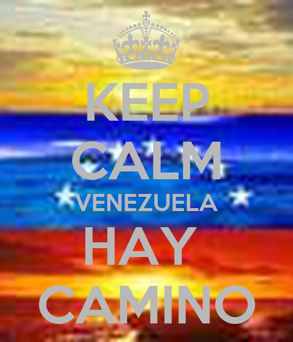 KEEP CALM VENEZUELA HAY  CAMINO
