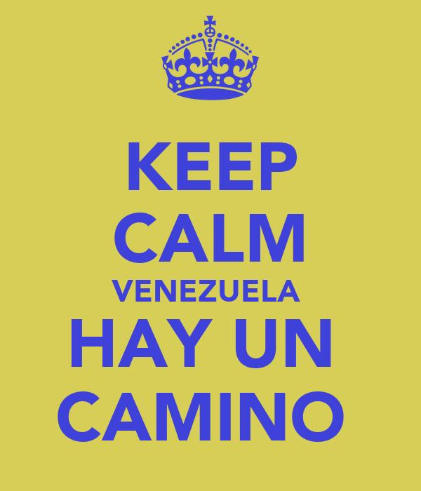 KEEP CALM VENEZUELA  HAY UN  CAMINO