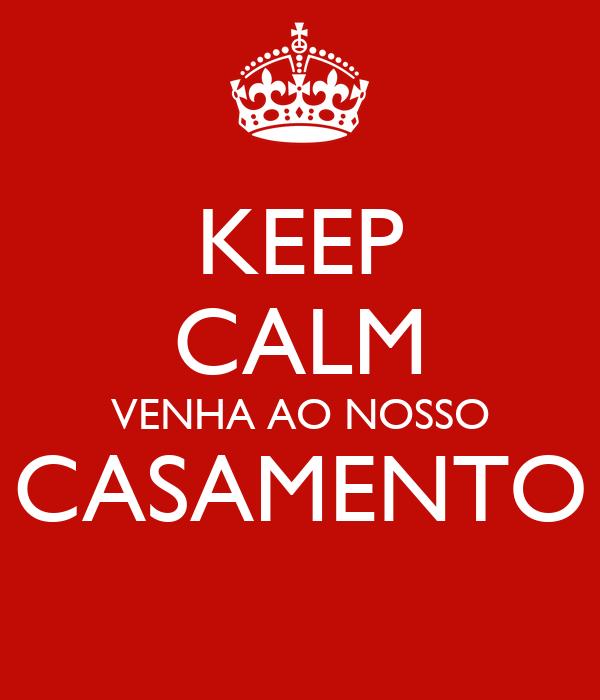 KEEP CALM VENHA AO NOSSO CASAMENTO