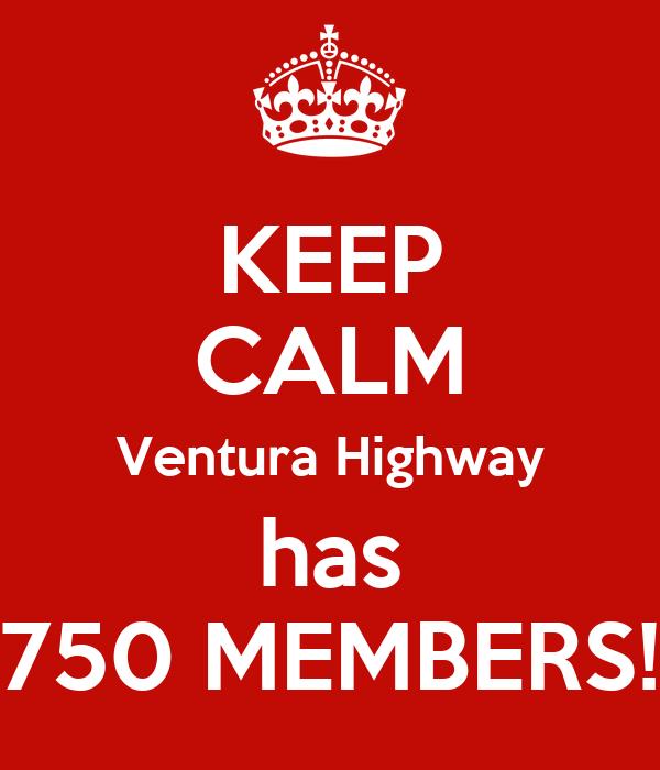 KEEP CALM Ventura Highway has 750 MEMBERS!